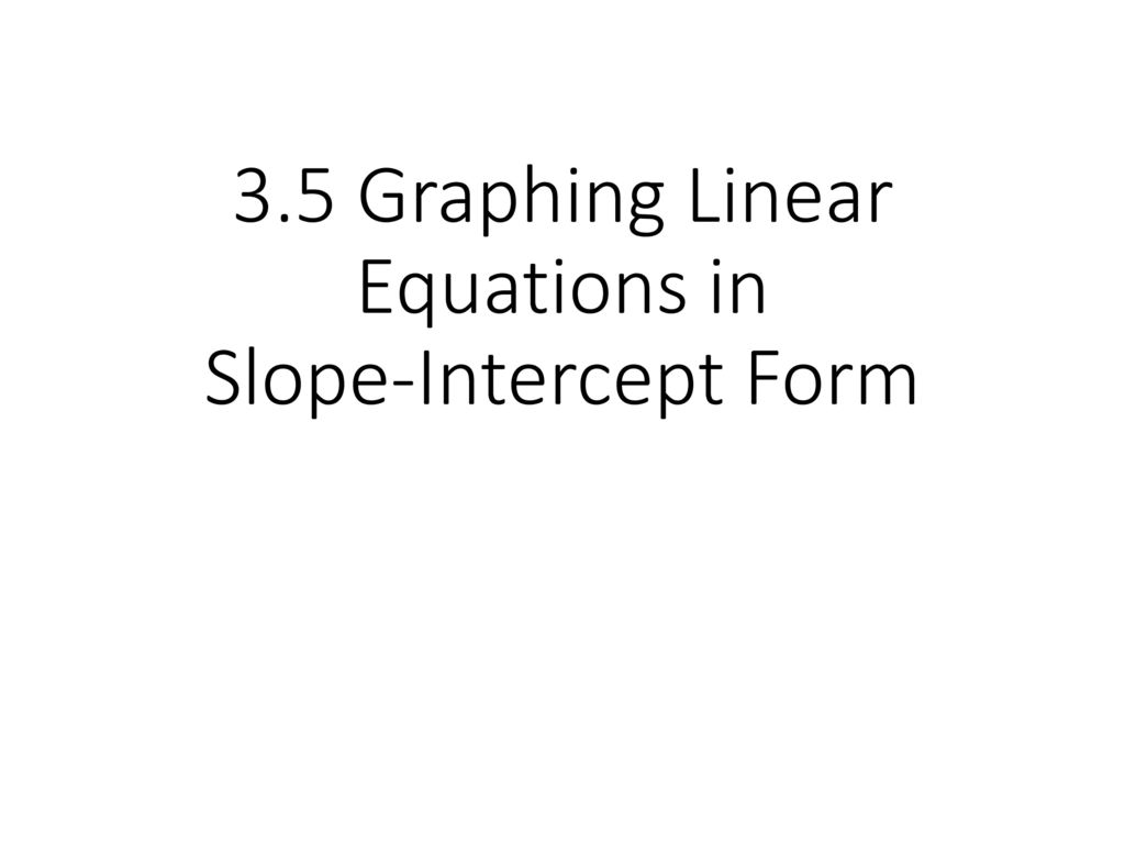 35 graphing linear equations in slope intercept form ppt download 1 35 graphing linear equations in slope intercept form falaconquin