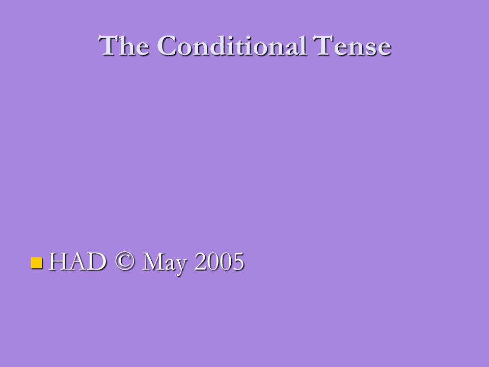 The Conditional Tense HAD © May 2005