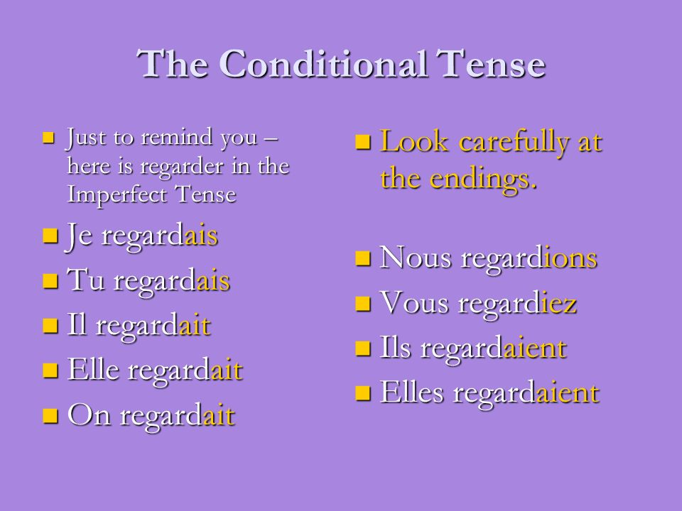 The Conditional Tense Look carefully at the endings. Je regardais