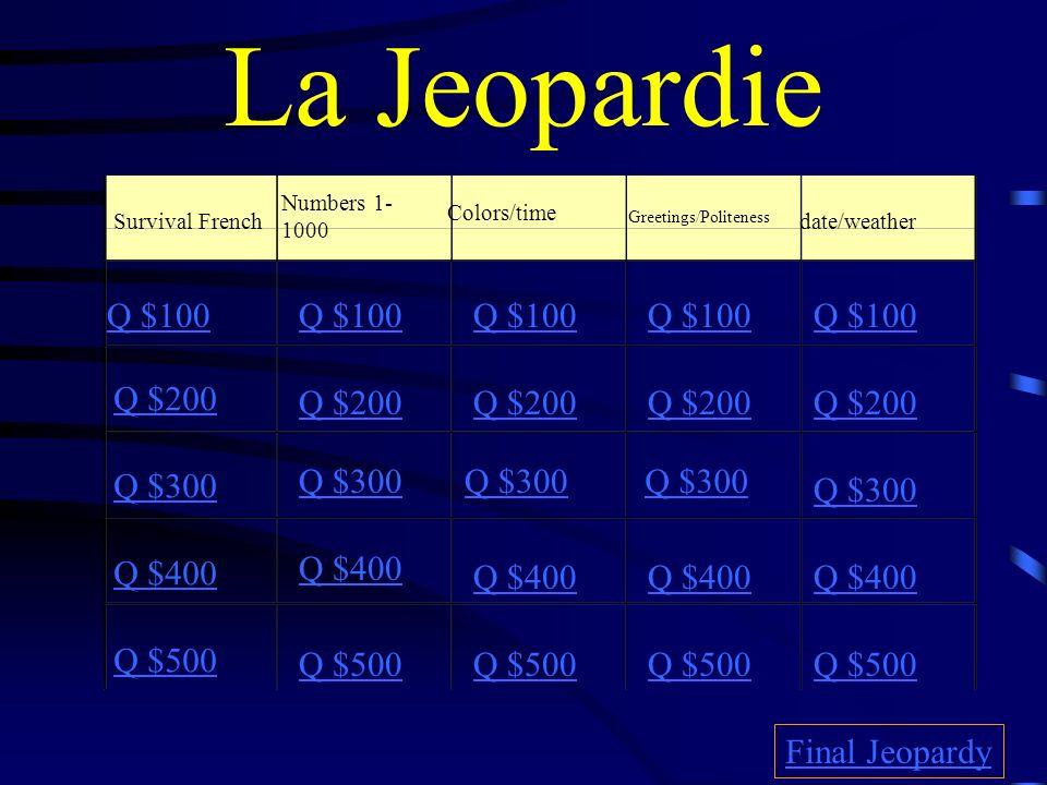 La Jeopardie Q $100 Q $100 Q $100 Q $100 Q $100 Q $200 Q $200 Q $200