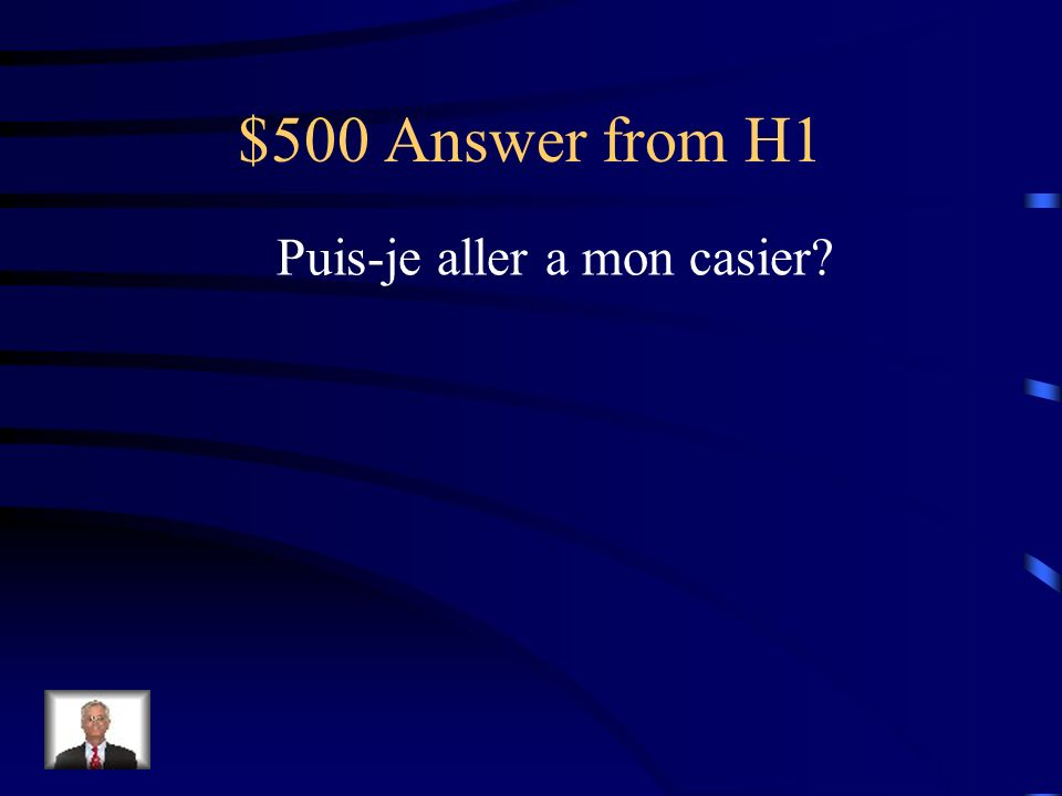 $500 Answer from H1 Puis-je aller a mon casier