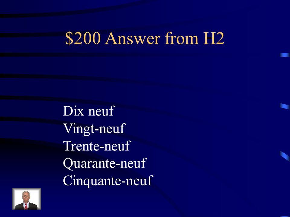 $200 Answer from H2 Dix neuf Vingt-neuf Trente-neuf Quarante-neuf