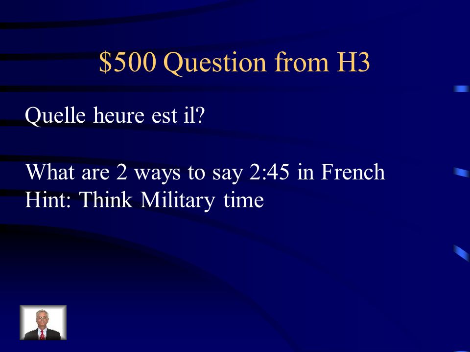 $500 Question from H3 Quelle heure est il
