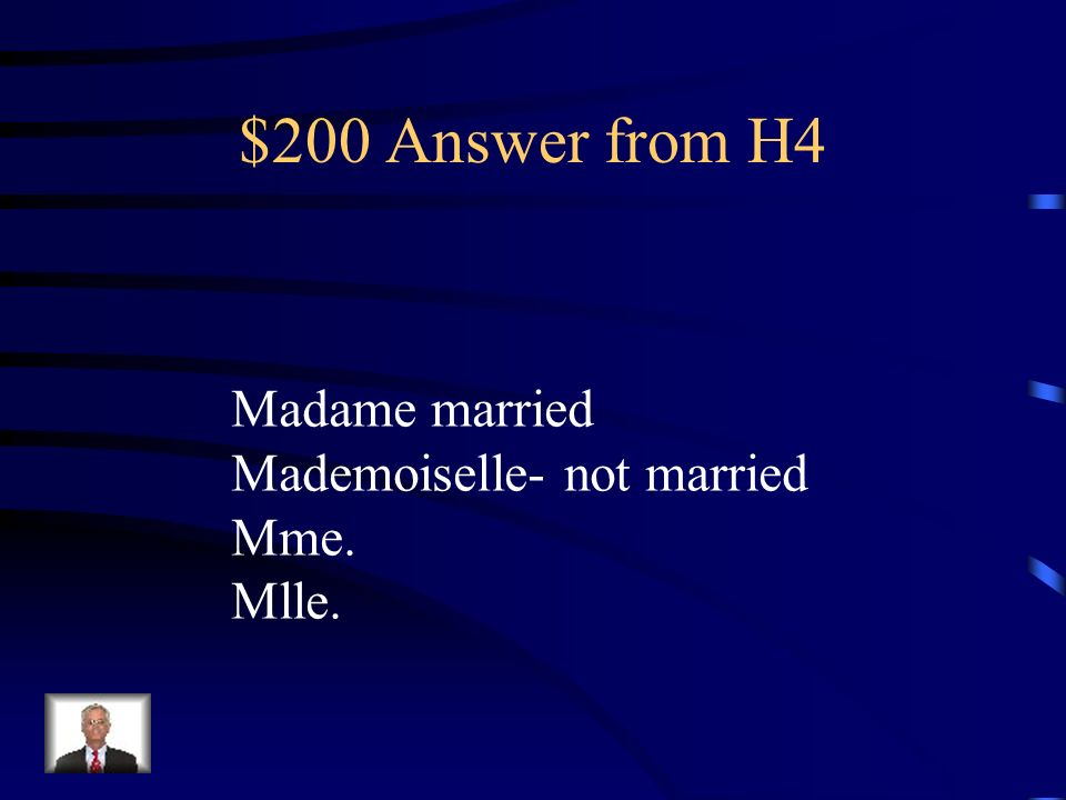 $200 Answer from H4 Madame married Mademoiselle- not married Mme.