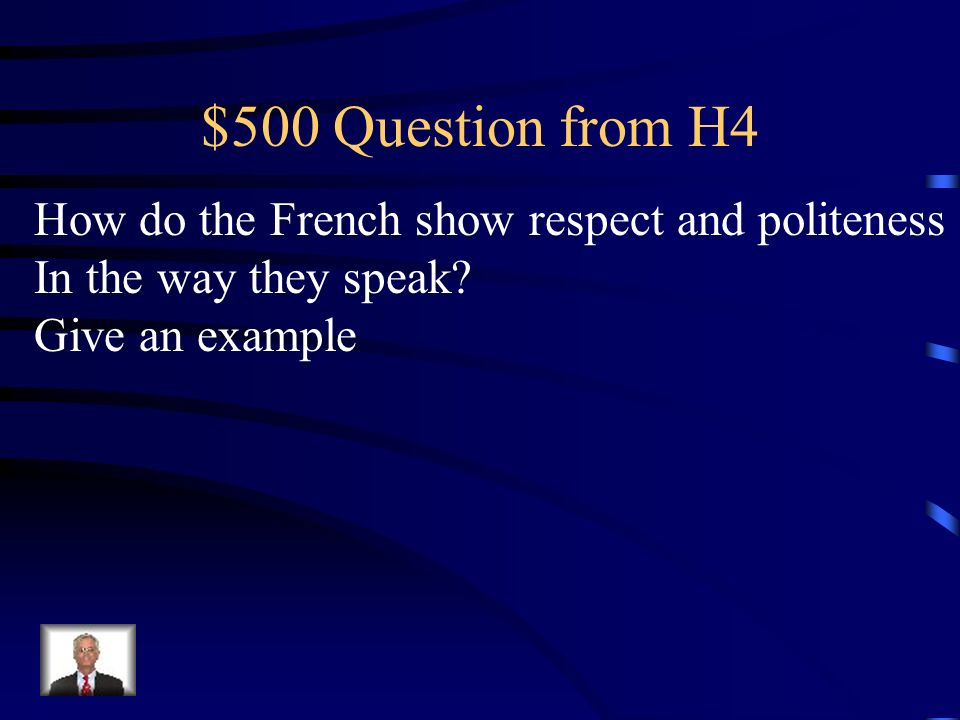 $500 Question from H4 How do the French show respect and politeness