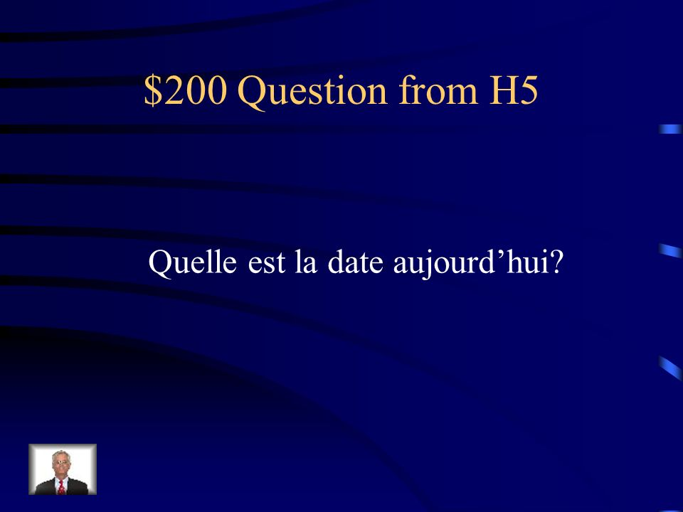 $200 Question from H5 Quelle est la date aujourd'hui