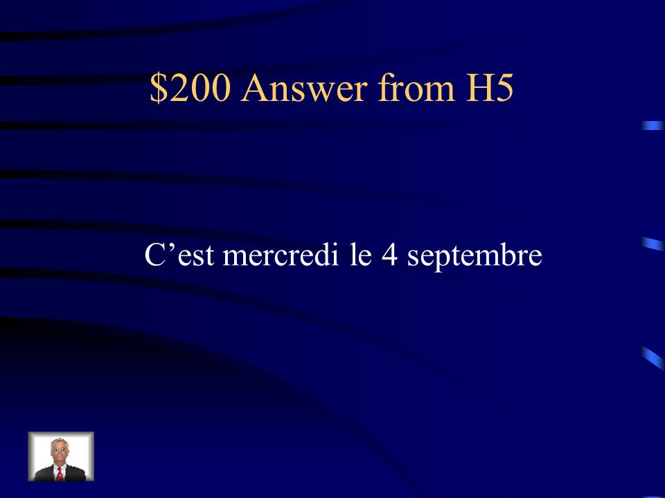 $200 Answer from H5 C'est mercredi le 4 septembre