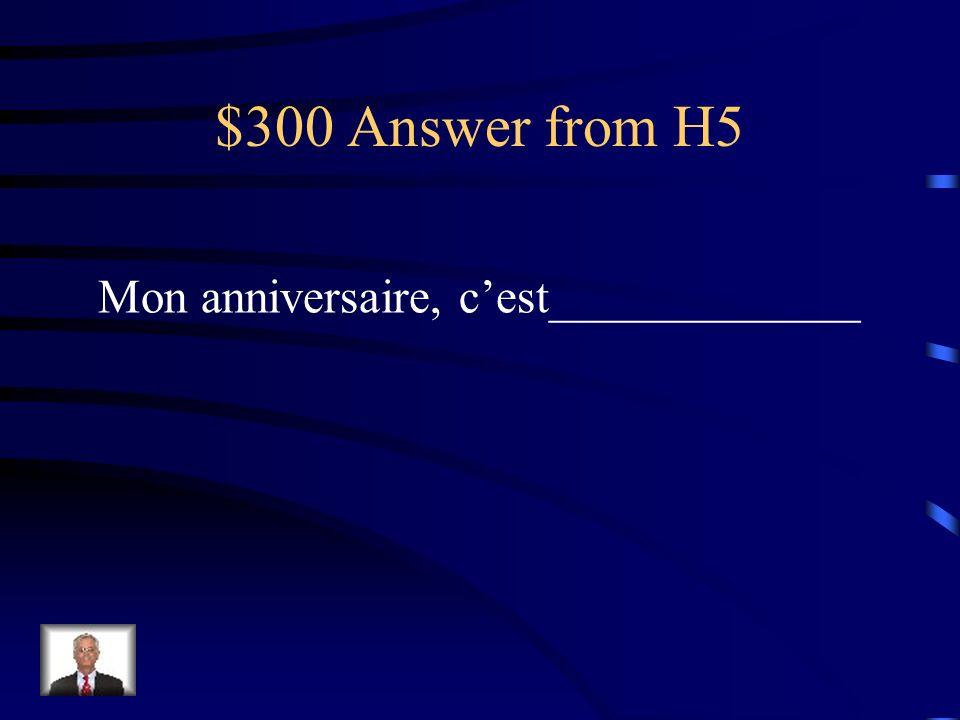 $300 Answer from H5 Mon anniversaire, c'est_____________