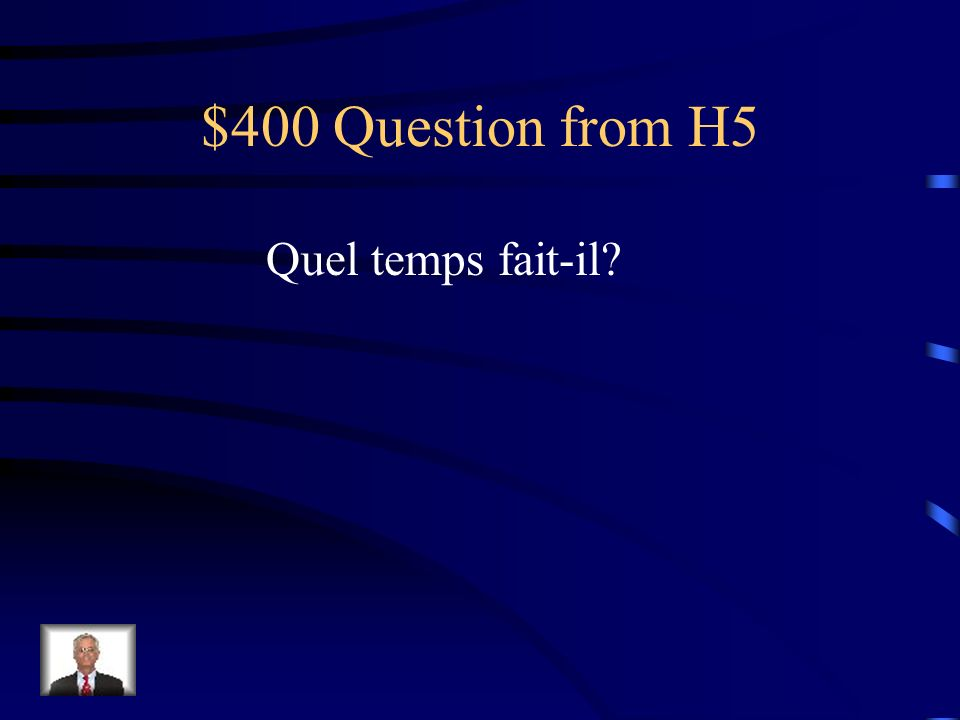 $400 Question from H5 Quel temps fait-il