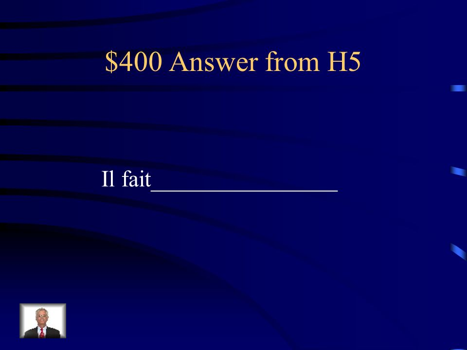 $400 Answer from H5 Il fait________________