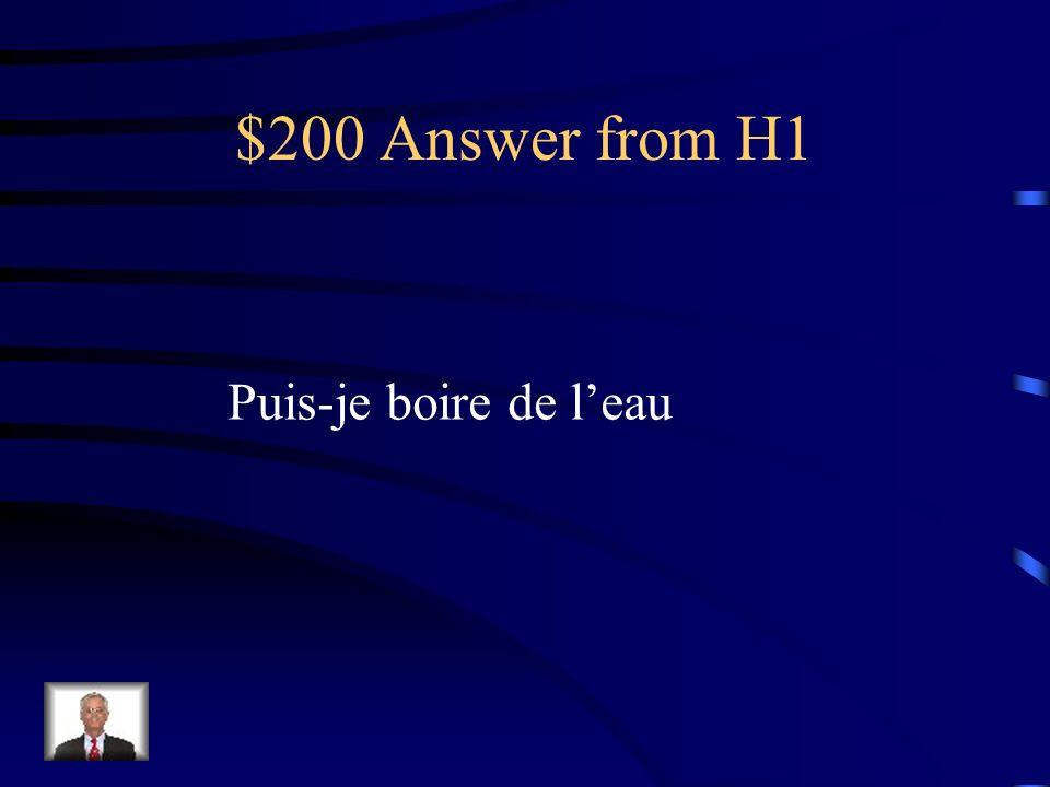 $200 Answer from H1 Puis-je boire de l'eau
