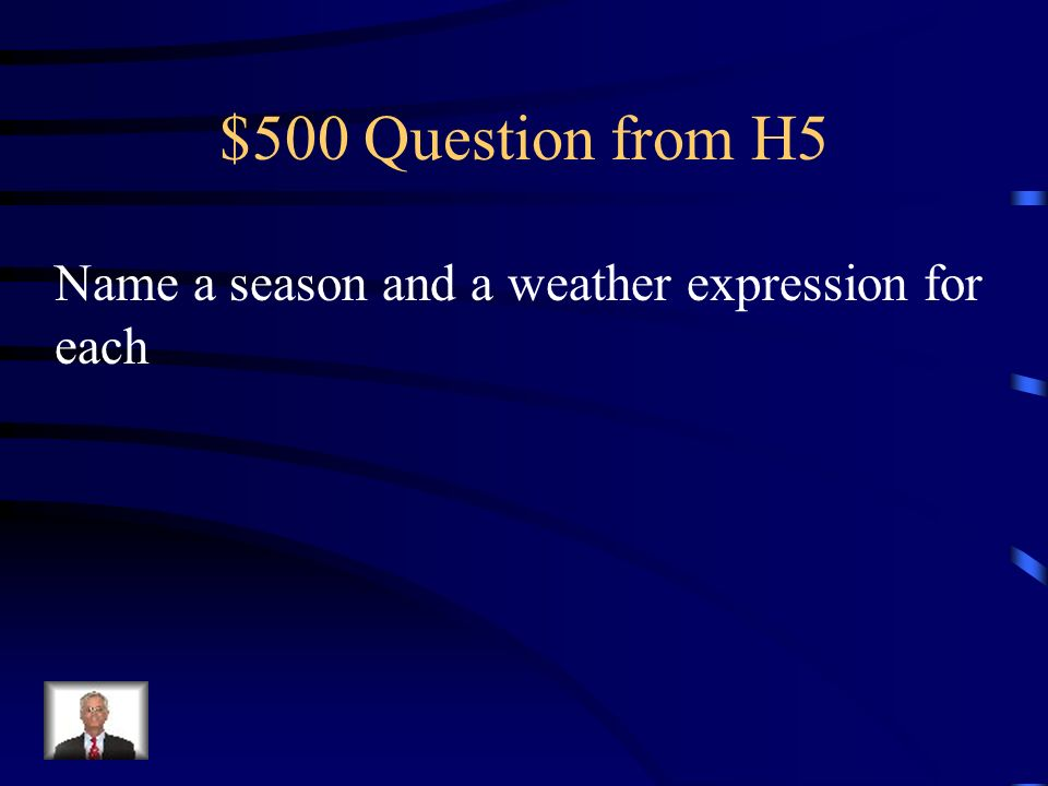$500 Question from H5 Name a season and a weather expression for each