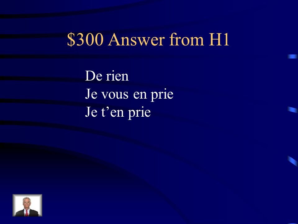 $300 Answer from H1 De rien Je vous en prie Je t'en prie