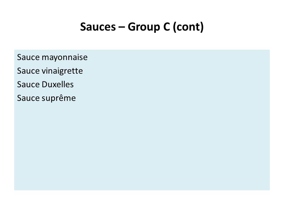 Sauces – Group C (cont) Sauce mayonnaise Sauce vinaigrette Sauce Duxelles Sauce suprême