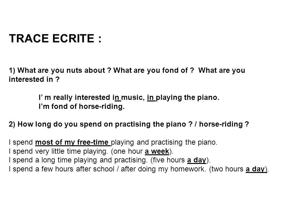 TRACE ECRITE : 1) What are you nuts about What are you fond of What are you interested in