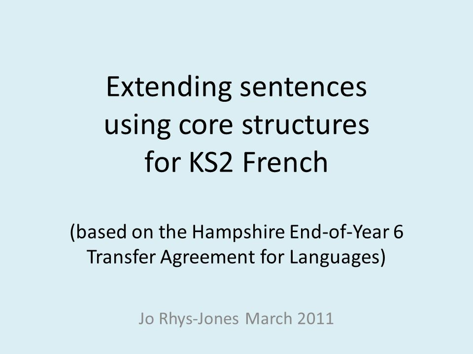 Extending sentences using core structures for KS2 French (based on the Hampshire End-of-Year 6 Transfer Agreement for Languages)