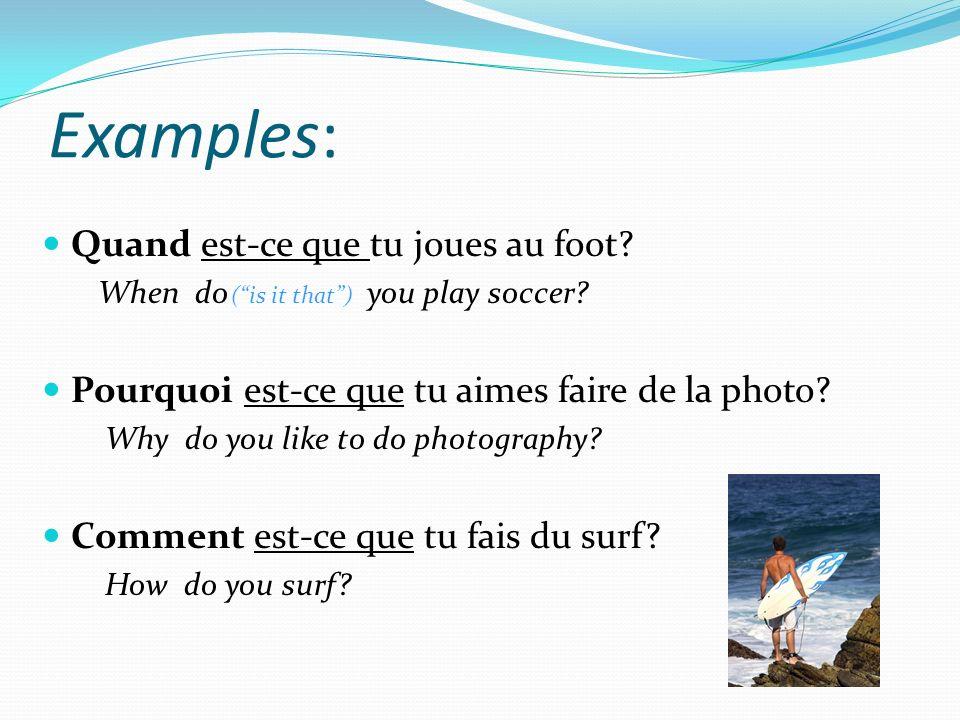 Examples: Quand est-ce que tu joues au foot