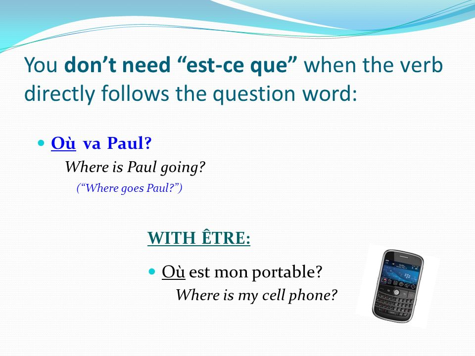 You don't need est-ce que when the verb directly follows the question word: