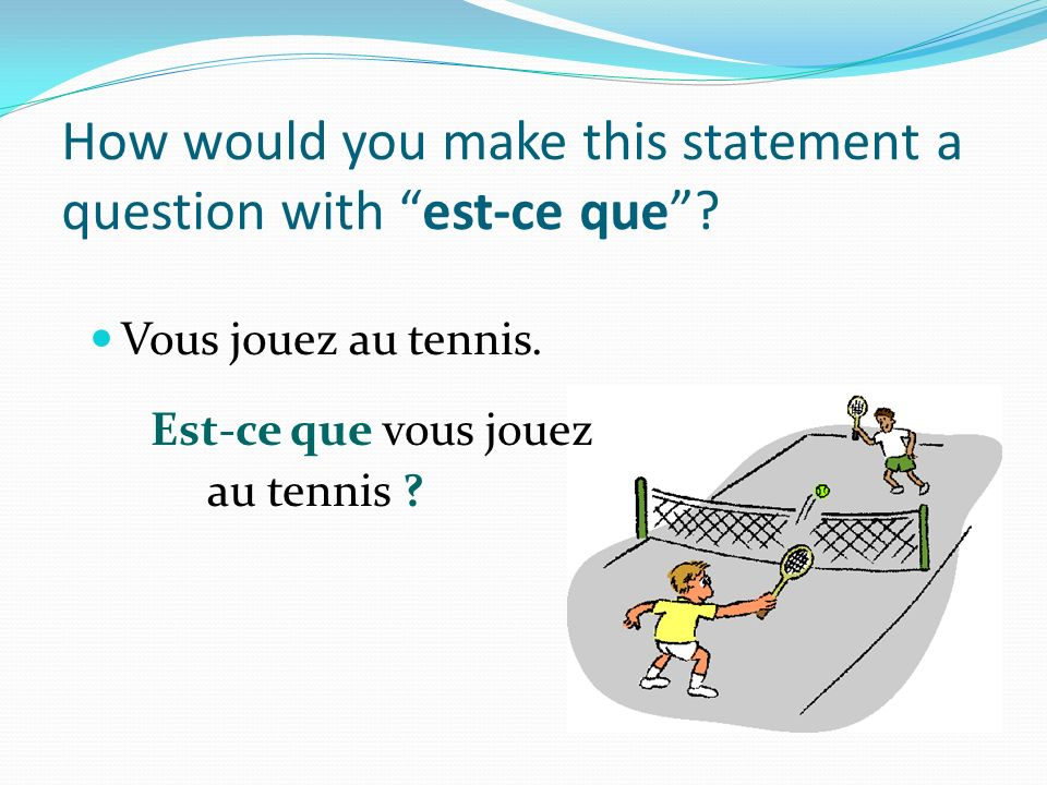 How would you make this statement a question with est-ce que