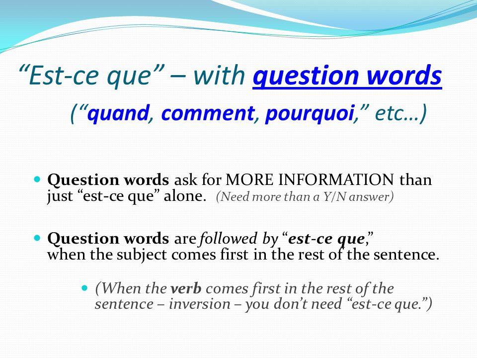 Est-ce que – with question words ( quand, comment, pourquoi, etc…)