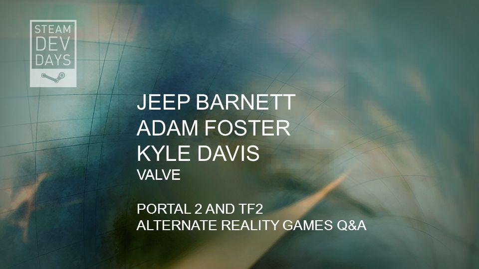 Jeep Barnett Adam Foster Kyle Davis Valve Portal 2 and Tf2 Alternate Reality Games Q&A