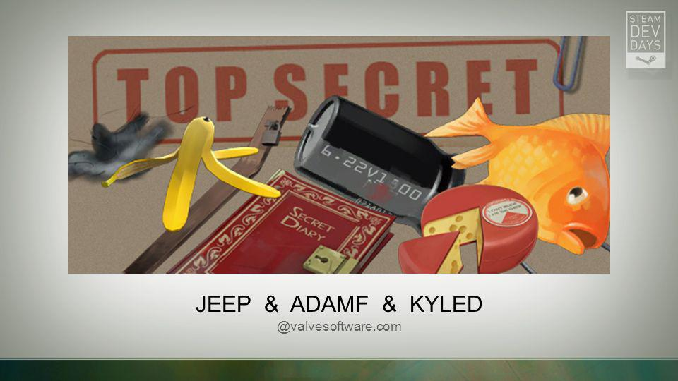 Jeep & adamf & kyled @valvesoftware.com
