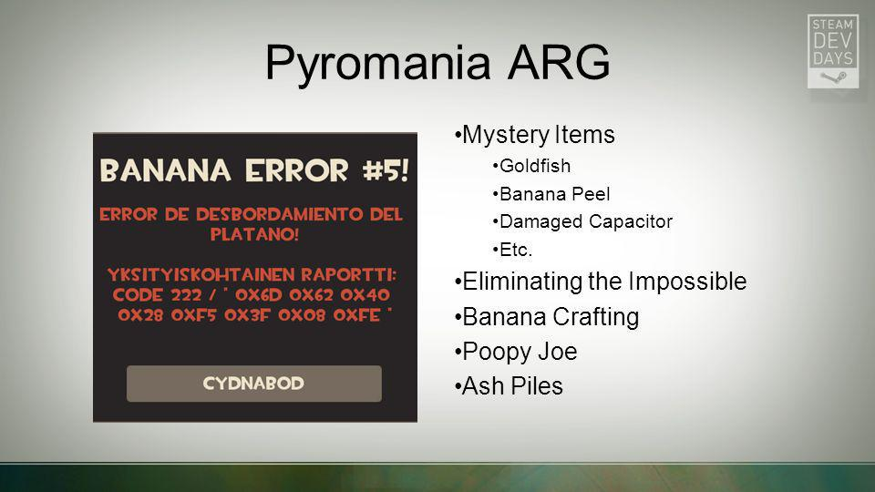 Pyromania ARG Mystery Items Eliminating the Impossible Banana Crafting