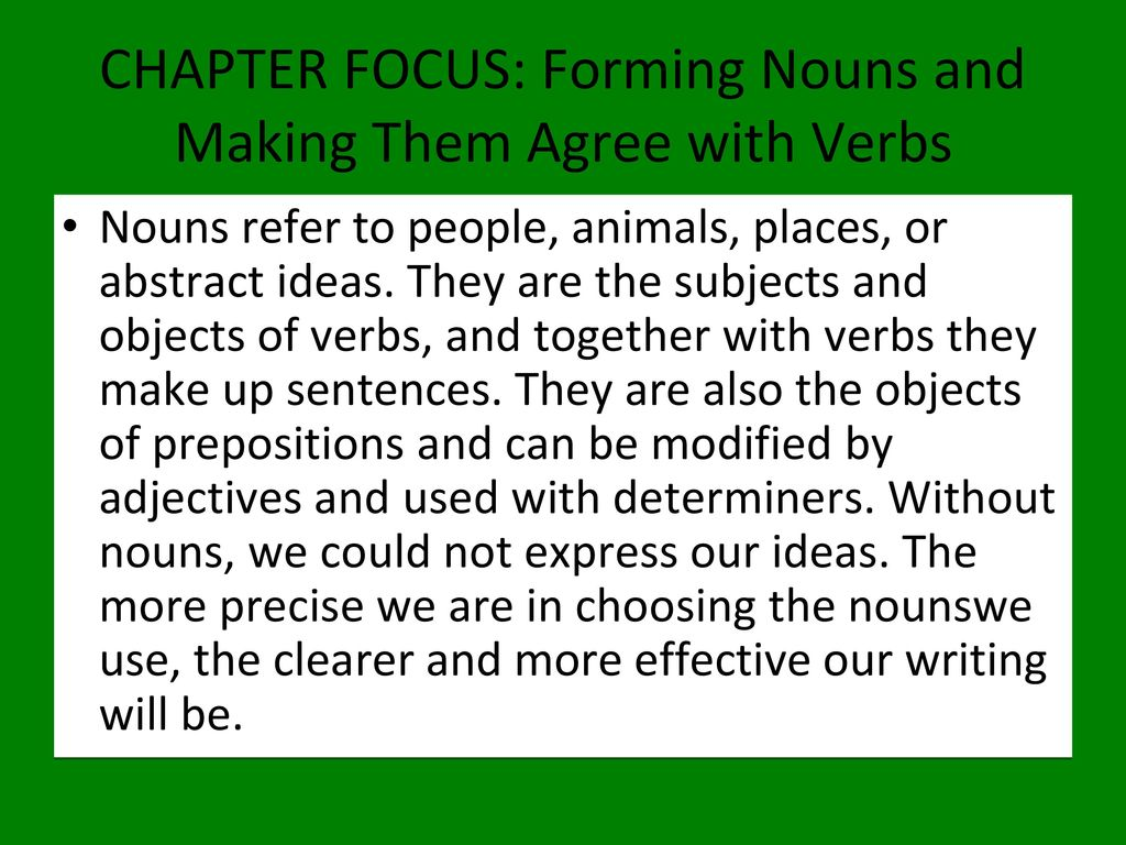 CHAPTER FOCUS: Forming Nouns and Making Them Agree with Verbs