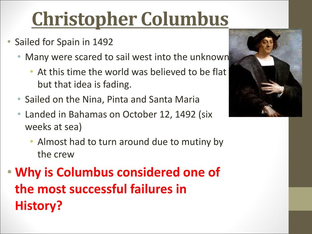 Christopher Columbus Sailed for Spain in Many were scared to sail west into the unknown.