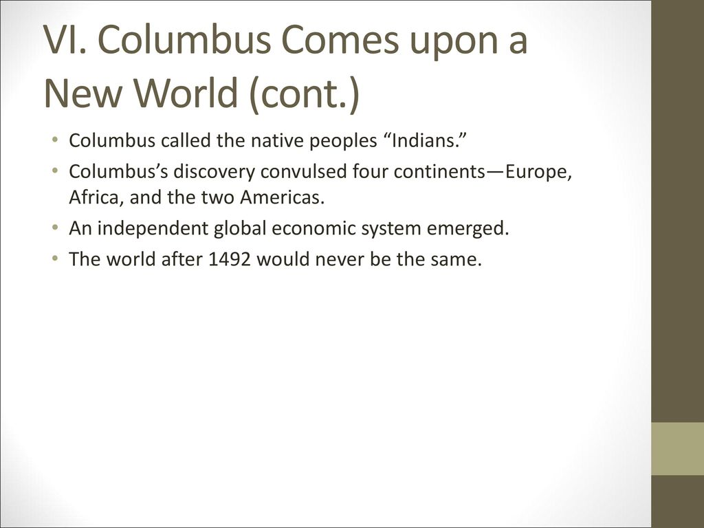 VI. Columbus Comes upon a New World (cont.)