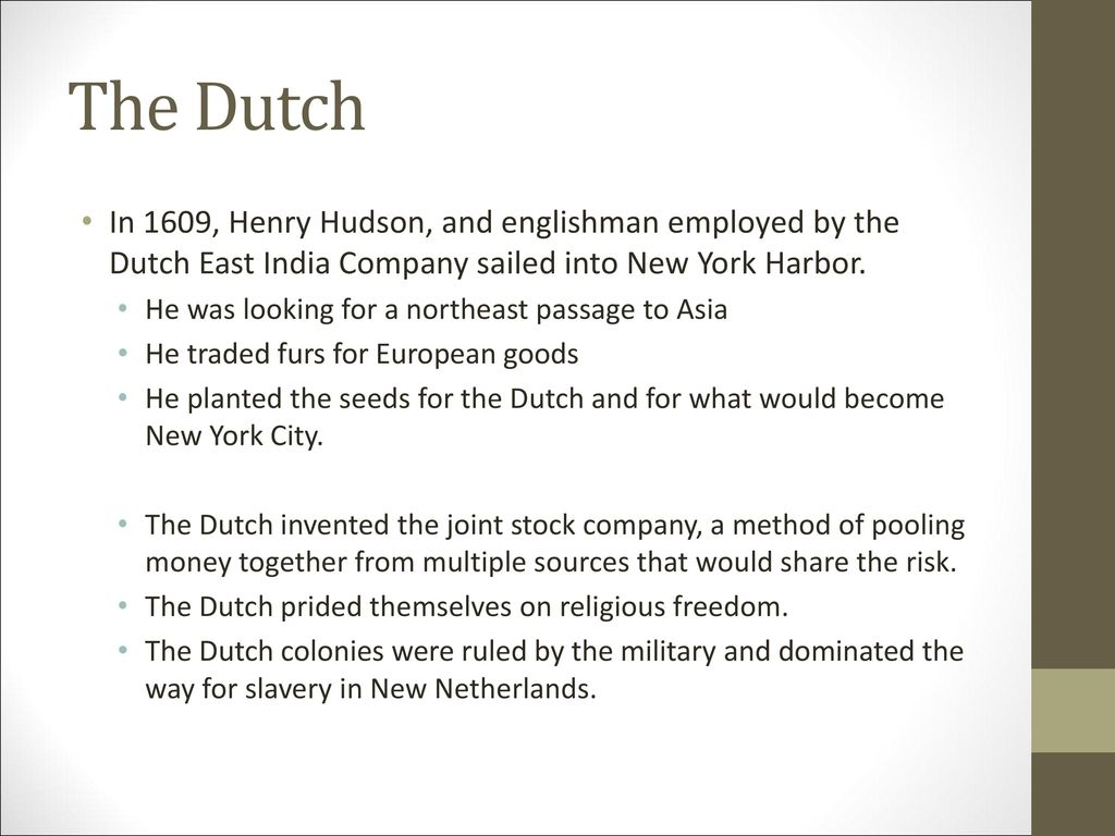 The Dutch In 1609, Henry Hudson, and englishman employed by the Dutch East India Company sailed into New York Harbor.