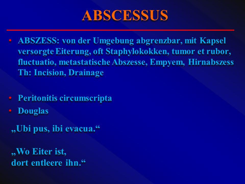 """ABSCESSUS """"Ubi pus, ibi evacua. """"Wo Eiter ist, dort entleere ihn."""