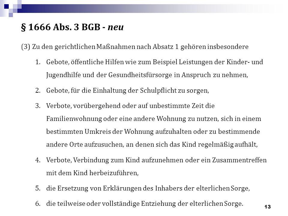§ 1666 Abs. 3 BGB - neu (3) Zu den gerichtlichen Maßnahmen nach Absatz 1 gehören insbesondere.