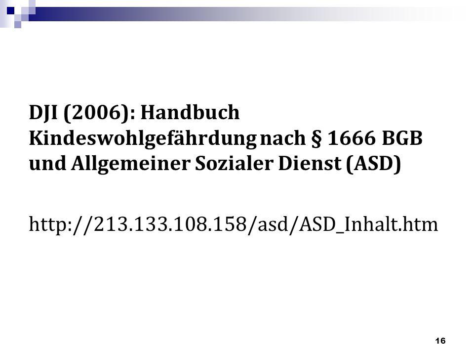 DJI (2006): Handbuch Kindeswohlgefährdung nach § 1666 BGB und Allgemeiner Sozialer Dienst (ASD) http://213.133.108.158/asd/ASD_Inhalt.htm
