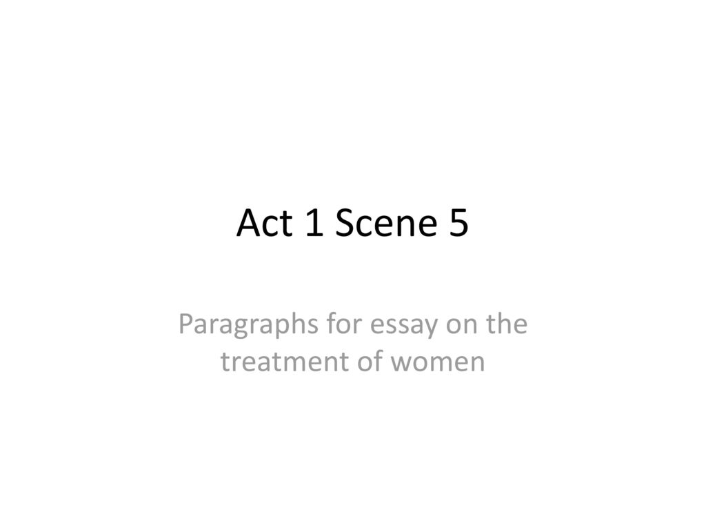 act 1 scene 5 essay Act 1 scenes 5 8 essay educating rita good morning s5 • in today's lesson • act 1 scene 5 • characterisation – rita and frank • tragedy act 1 scene 5 summary • rita reveals that denny has burned all her books.