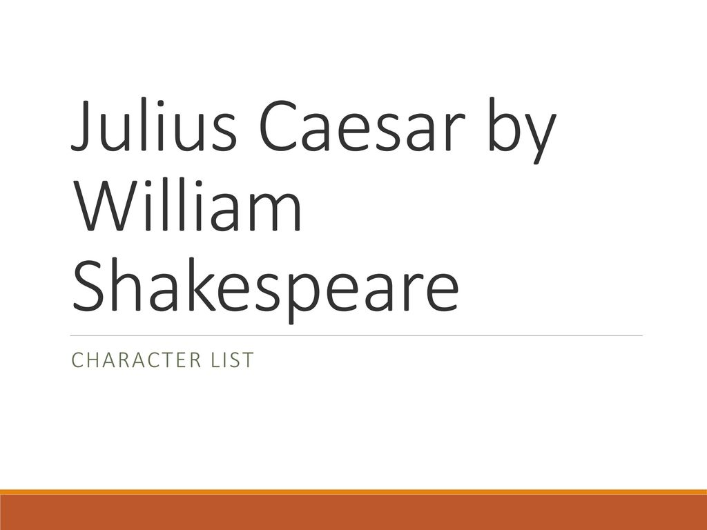 julius caesar william shakespeare William shakespeare (26 april 1564 – 23  according to shakespearean scholar james shapiro, in julius caesar, the various strands of politics, character, inwardness, contemporary events, even shakespeare's own reflections on the act of writing, began to infuse each other.