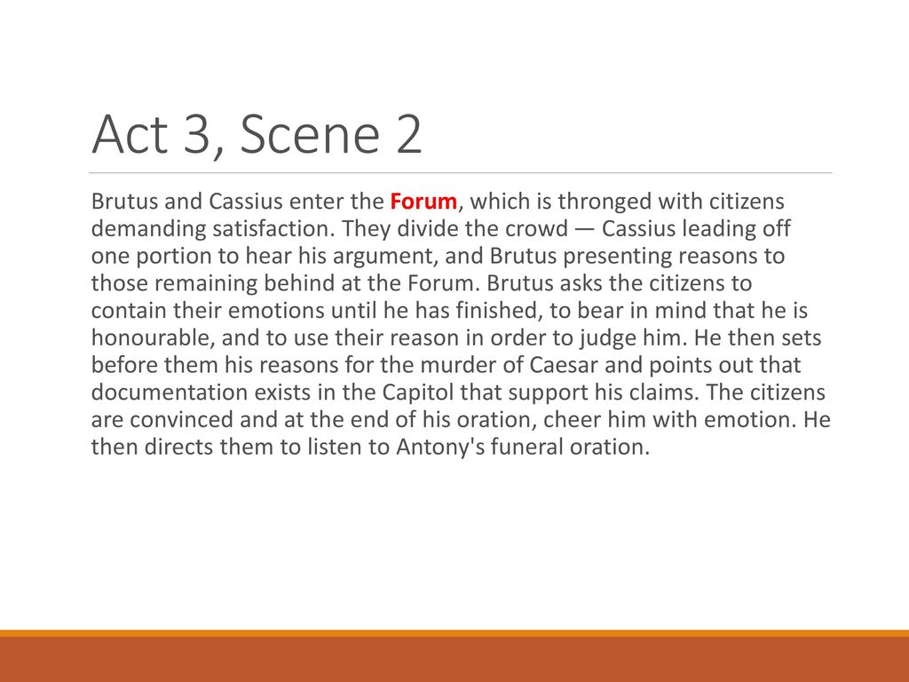 brutus feelings at the end of In act 1, brutus is feeling betrayed by caesar's success although  by the end of the play, those who have killed caesar feel the repercussions of their actions.