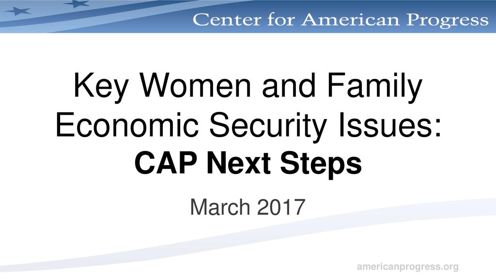 Key Women and Family Economic Security Issues: CAP Next Steps