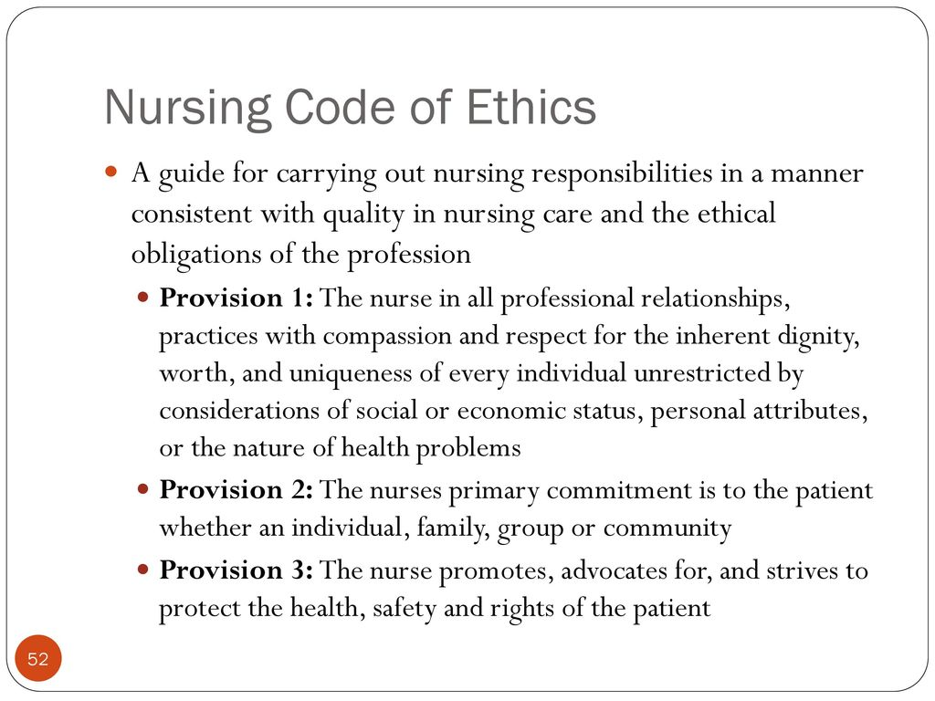 code of ethics nursing provision 6 Ana code of ethics for nurses 1 the nurse, in all professional relationships, practices with compassion and respect for the inherent dignity, worth, and uniqueness of every individual, unrestricted by considerations of social or economic status, personal attributes, or the nature of health problems.