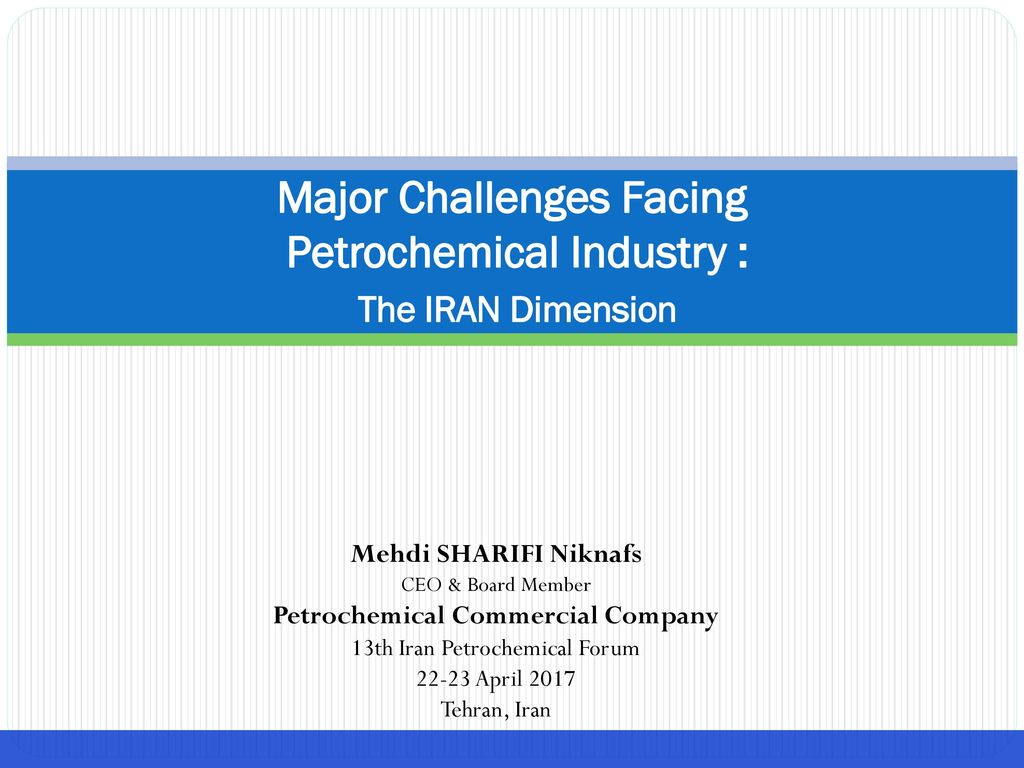 Major Challenges Facing Petrochemical Industry : The IRAN Dimension