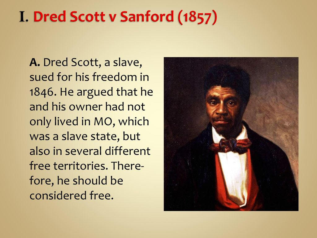 dred scott v sanford Dred scott dred scott v sandford, otherwise known as the dred scott decision, was a case decided by the supreme court of the united states in 1857 and seen as a landmark decision in the debate surrounding the constitutionality and legality of slavery.