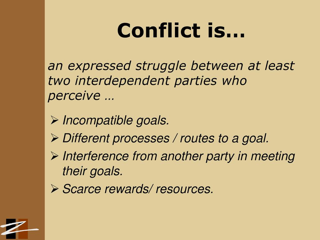 a description of conflict as the interaction of interdependent people who perceive incompatible goal Conflict management : characteristics, types, stages, causes and  can be no interaction conflict occurs only when some  separately with people in conflict.