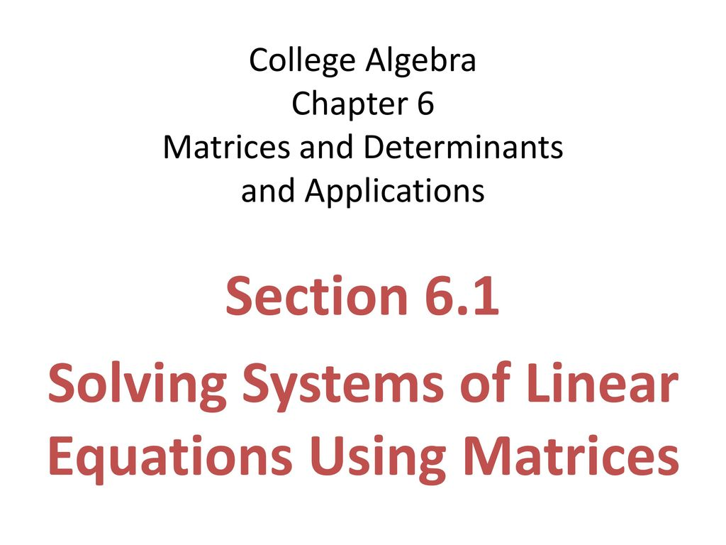 College Algebra Chapter 6 Matrices and Determinants and Applications