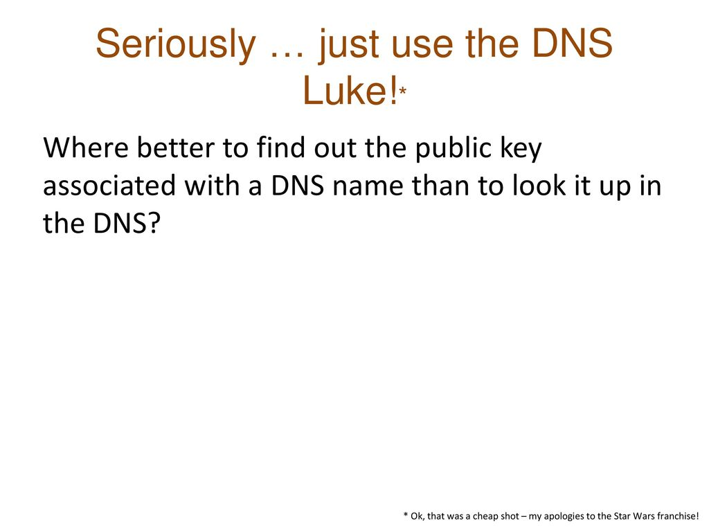 Seriously … just use the DNS Luke!*