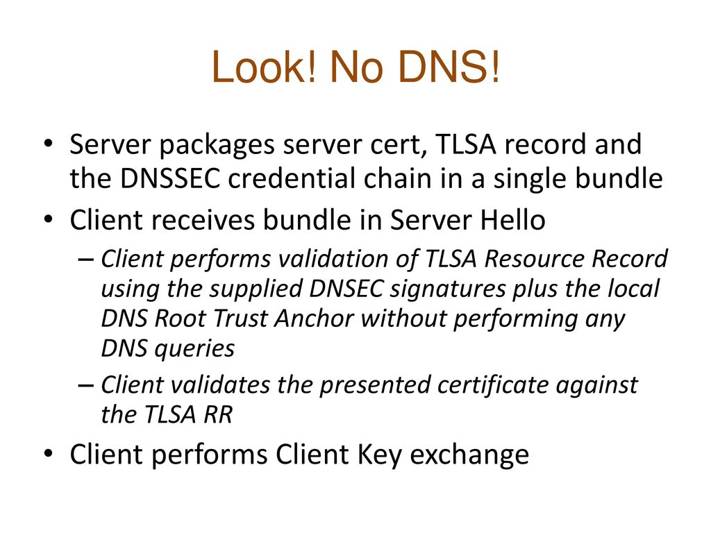 Look! No DNS! Server packages server cert, TLSA record and the DNSSEC credential chain in a single bundle.