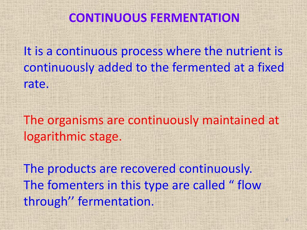 The organisms are continuously maintained at logarithmic stage.