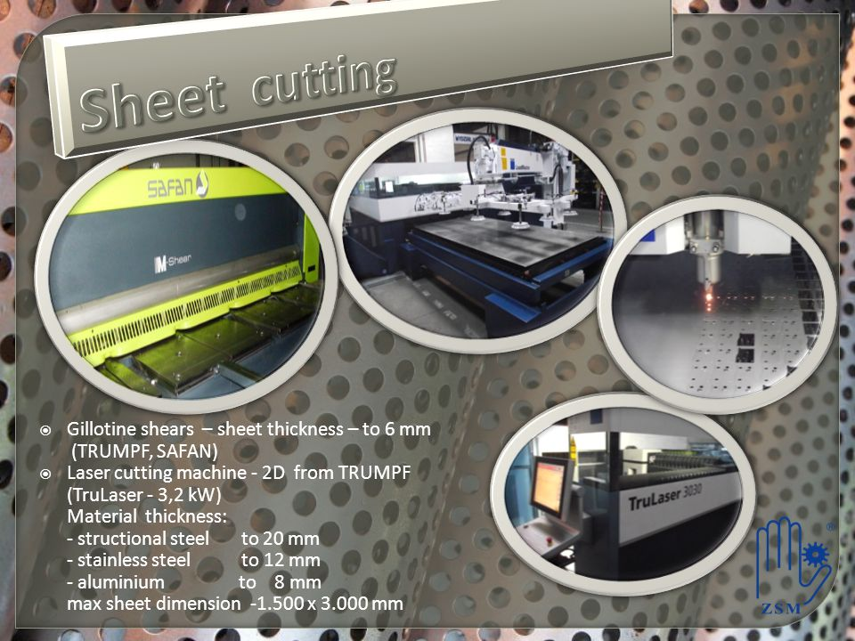 Sheet cutting Gillotine shears – sheet thickness – to 6 mm (TRUMPF, SAFAN) Laser cutting machine - 2D from TRUMPF.