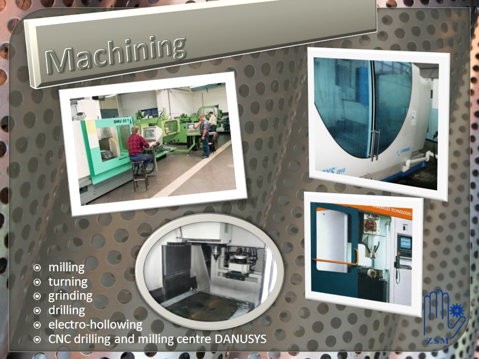 Machining milling turning grinding drilling electro-hollowing