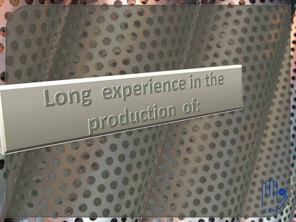 Long experience in the production of: