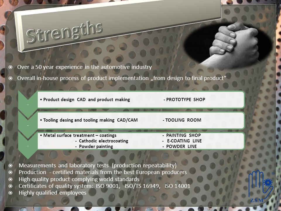 Strengths Over a 50 year experience in the automotive industry